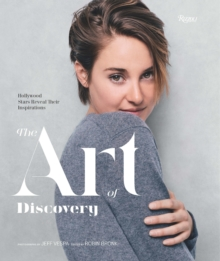 Art of Discovery : Hollywood Stars Reveal Their Inspirations : Hollywood Stars Reveal Their Inspirations, Hardback Book