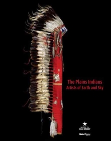 The Plains Indians : Artists of Earth and Sky, Hardback Book