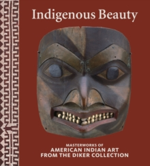 Indigenous Beauty : Masterworks of American Indian Art from the Diker Collection, Hardback Book