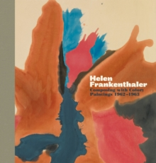 Helen Frankenthaler : Composing with Color: Paintings 1962-1963, Hardback Book