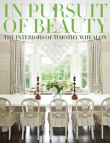 In Pursuit of Beauty : The Interiors of Timothy Whealon, Hardback Book
