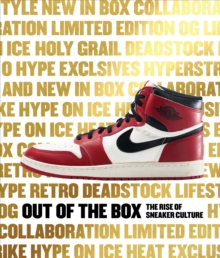 Out of the Box : The Rise of Sneaker Culture, Hardback Book
