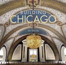Building Chicago : The Architectural Masterworks, Hardback Book
