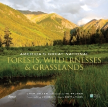 America's Great National Forests, Wildernesses, and Grasslands : White River, Angeles, Gifford Pinchot, Tongass, Superior, Mt. Hood, Bitterroot, Wasatch-Cache, Francis Marion, Monongahela, El Yunque,, Hardback Book