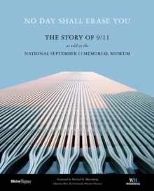 No Day Shall Erase You : The Story of 9/11 as Told at the September 11 Museum, Paperback Book
