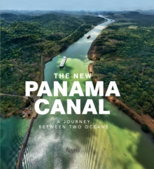 The New Panama Canal : A Breathtaking Journey Between the Pacific and Atlantic Oceans, Hardback Book