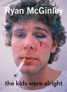 Ryan McGinley: The Kids Were Alright, Hardback Book