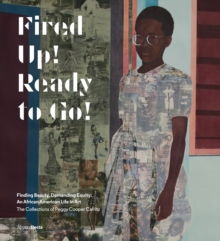 Fired Up! Ready to Go! : Finding Beauty, Demanding Equity. The African American Art Collections of Peggy Cooper Cafritz, Hardback Book