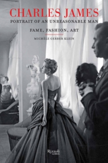 Charles James : Portrait of an Unreasonable Man: Fame, Fashion, Art, Hardback Book
