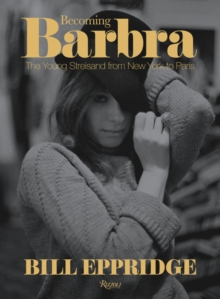 Becoming Barbra : The Young Streisand from New York to Paris, Hardback Book