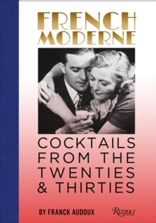 French Moderne : Cocktails from the Twenties and Thirties with recipes, Hardback Book