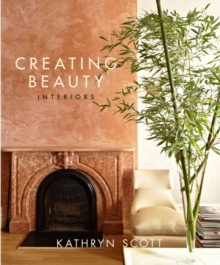 Creating Beauty : Interiors, Hardback Book