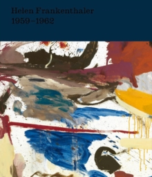 Helen Frankenthaler : After Abstract Expressionism, 1959-1962, Hardback Book