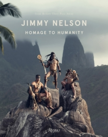 Jimmy Nelson : Homage to Humanity, Hardback Book