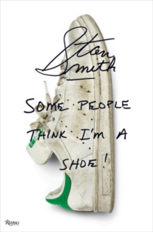 Stan Smith : Some People Think I Am A Shoe, Hardback Book
