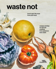 Waste Not : How To Get The Most From Your Food, Hardback Book