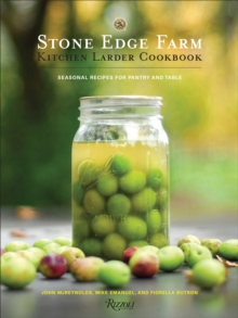 Stone Edge Farm Kitchen Larder Cookbook : Seasonal Recipes for Pantry and Table, Hardback Book