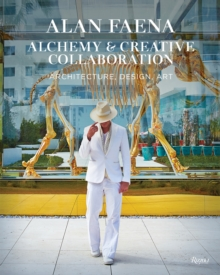 Alan Faena: Alchemy and Creative Collaboration : Architecture, Design, Art, Hardback Book