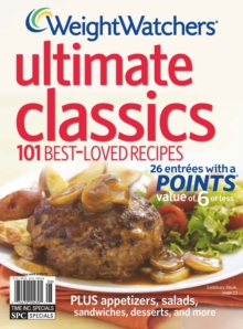 Weight Watchers Ultimate Classics : 100 Best-Loved Recipes, Paperback / softback Book
