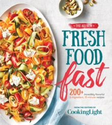 The All-New Fresh Food Fast : Incredibly Flavorful 5-Ingredient 15-Minute Recipes, Paperback / softback Book