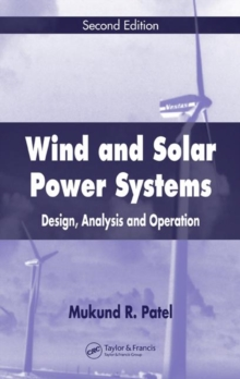 Wind and Solar Power Systems : Design, Analysis, and Operation, Second Edition, Hardback Book