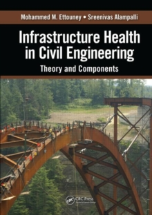 Infrastructure Health in Civil Engineering : Theory and Components, Hardback Book