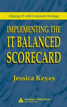 Implementing the IT Balanced Scorecard : Aligning IT with Corporate Strategy, Hardback Book