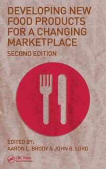 Developing New Food Products for a Changing Marketplace, Second Edition, Hardback Book