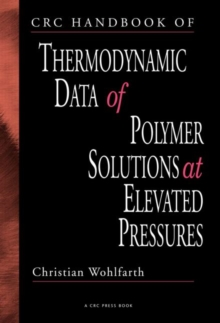 CRC Handbook of Thermodynamic Data of Polymer Solutions at Elevated Pressures, Hardback Book