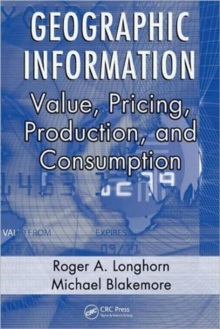 Geographic Information : Value, Pricing, Production, and Consumption, Hardback Book