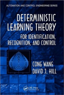 Deterministic Learning Theory for Identification, Recognition, and Control, Hardback Book