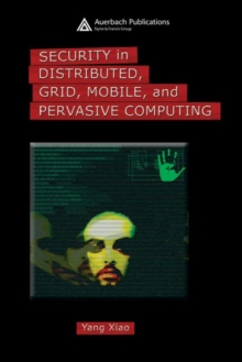 Security in Distributed, Grid, Mobile, and Pervasive Computing, Hardback Book