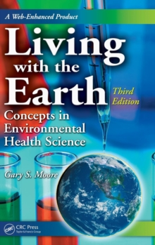 Living with the Earth, Third Edition : Concepts in Environmental Health Science, Hardback Book