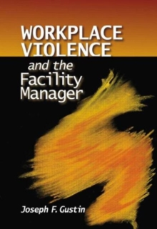 Workplace Violence and the Facility Manager, Hardback Book