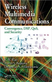Wireless Multimedia Communications : Convergence, DSP, QoS, and Security, Hardback Book