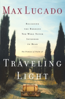 Traveling Light : Releasing the Burdens You Were Never Intended to Bear, Paperback / softback Book