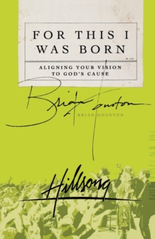 For This I Was Born : Aligning Your Vision to God's Cause, Paperback / softback Book