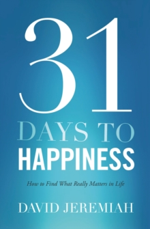 31 Days To Happiness : How to Find What Really Matters in Life, Paperback / softback Book