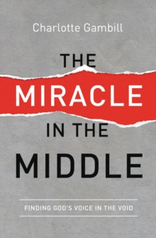 The Miracle in the Middle : Finding God's Voice in the Void, Paperback Book