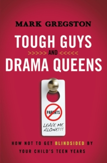 Tough Guys and Drama Queens : How Not to Get Blindsided by Your Child's Teen Years, Paperback / softback Book