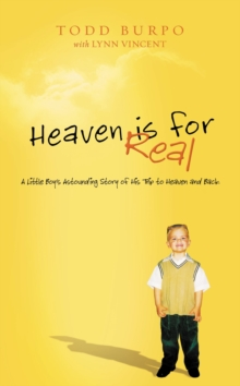 Heaven is for Real  Deluxe Edition : A Little Boy's Astounding Story of His Trip to Heaven and Back, Hardback Book