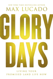 Glory Days : Living Your Promised Land Life Now, Hardback Book