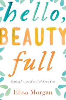Hello, Beauty Full : Seeing Yourself as God Sees You, Paperback Book