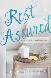 Rest Assured : A Recovery Plan for Weary Souls, Paperback / softback Book