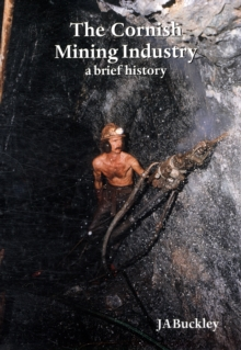 CORNISH MINING INDUSTRY  A BRIEF HISTORY, Paperback Book
