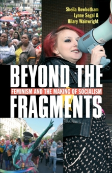 Beyond the Fragments : Feminism and the Making of Socialism, Paperback Book