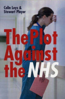 The Plot Against the NHS, Paperback Book