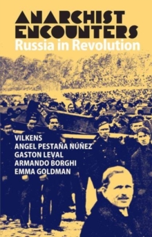 Anarchist Encounters : Russia in Revolution, Paperback / softback Book