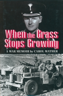 When the Grass Stops Growing : A Memoir of the Second World War, Paperback / softback Book