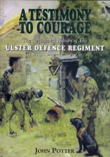 A Testimony to Courage : The History of the Ulster Defence Regiment  1969-1992, Hardback Book
